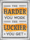 The Harder You Work The Luckier You Get Royalty Free Stock Image
