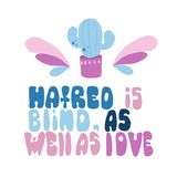 Hatred is blind, as well as love. Romantic saying with calligraphy words on abstract pastel stains. Pride quote for t-shirts and posters vector illustration