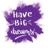 Have big dreams inspirational message. On purple splash background Royalty Free Stock Photography