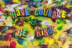 Have courage be kind kindness encouragement. Have courage and be kind kindness love relationship encouragement positive development confidence compassion empathy royalty free stock photos