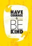 Have courage and be kind Motivation Quote Royalty Free Stock Photo