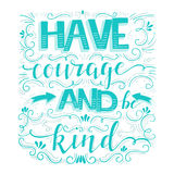 Have courage and be kind Stock Photography
