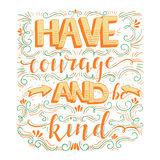 Have courage and be kind Royalty Free Stock Photos