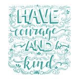 Have courage and be kind Royalty Free Stock Photography