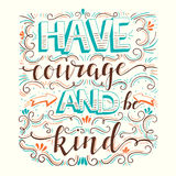Have courage and be kind Royalty Free Stock Photo