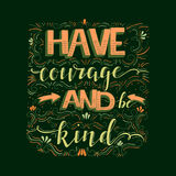 Have courage and be kind Royalty Free Stock Image