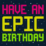 Have an Epic Birthday Message in 8-bit pixels. Each word row is on a separate layer stock illustration
