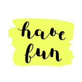 Have fun. Brush lettering. Stock Photo