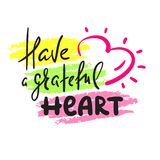 Have a grateful heart - simple inspire and motivational quote. Hand drawn beautiful lettering. Print for inspirational poster, t-s royalty free illustration