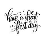 Have a great first day black and white hand written lettering po Stock Image