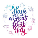 Have a great first day. Quote Have a great first day. The trend calligraphy. Vector illustration on white background with contour school icons. Card for the Royalty Free Stock Photos