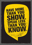 Have More Than You Show, Speak Less Than You Know. Inspiring Creative Motivation Quote. Typography Banner Stock Photography