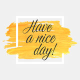 Have a nice day lettering on watercolor stroke with white frame. Orange grunge abstract background brush paint texture Stock Photography