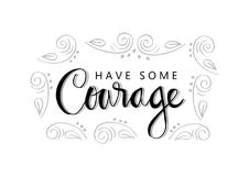 Have some courage. Hand lettering. Motivational quote vector illustration