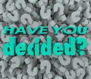 Have You Decided Final Answer Choice Question Mark Background. The words Have You Decided on a background of question marks to illustrate the need to make a Royalty Free Stock Image