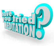 Have You Tried Meditation 3d Words Meditate Inner Peace Royalty Free Stock Photography