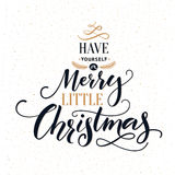 Have yourself a merry little Christmas. Typography greeting card with ornate modern calligraphy. Royalty Free Stock Photos