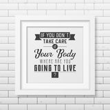 Health quote. Typographical Poster. If you do not take care of your body where are you going to live - Typographical Poster in the realistic square black frame royalty free illustration