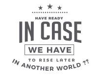 Heb klaar voor het geval dat wij later in een andere wereld moeten toenemen?? stock illustratie