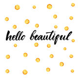 Hello beautiful. Inspirational typography Stock Images