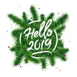 Hello 2019. Christmas Fir branches in circle frame. Hello 2019. Happy New Year Lettering. Christmas Fir branches in circle frame. Cute holiday illustration Stock Images