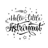 Hello Little Astronaut quote. Baby shower hand drawn lettering logo phrase. Simple vector script style text. Doodle space theme decore. Boy, girl theme vector illustration
