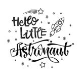 Hello Little Astronaut quote. Baby shower hand drawn lettering logo phrase. Simple vector script style text. Doodle space theme decore. Boy, girl theme royalty free illustration