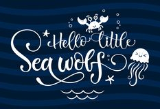 Hello little sea wolf quote. Simple white color baby shower hand drawn grotesque script style lettering vector logo phrase. Doodle crab, starfish, sea waves royalty free illustration