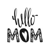 Hello mom. Motivational quotes. Sweet cute inspiration, typography. Calligraphy photo graphic design element. A handwritten sign. Stock Photo