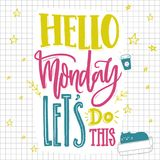 Hello Monday, let`s do this. Motivational saying about Monday and week start. Hand lettering for social media, office. Print and t-shirts Stock Images