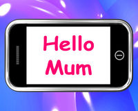 Hello Mum On Phone Shows Message And Best Wishes Royalty Free Stock Photo