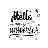 Hello my universe. Space travel, lettingering handmade. Astronomy quote, typographical sign - banner, sweet postcard. For your design vector illustration