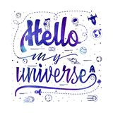 Hello my universe. Space travel, lettingering handmade. Astronomy quote, typographical sign - banner, sweet postcard. For your design royalty free illustration