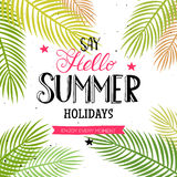 Hello Summer lettering with palm leaves. Say Hello Summer Holidays and Enjoy every moment quote. Vector season poster with palm leaf and lettering. Tropical vector illustration