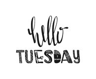 Hello tuesday. Hand drawn poster typography. Inspirational quotes. Vector Royalty Free Stock Images