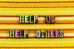 Help us helping people charity others kind. Volunteer needy grateful help helping charity purity letterpress typography kindness teamwork giving love friendship royalty free stock images