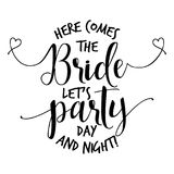 Here comes the Bride let`s party. Hand lettering typography text in vector eps. Hand letter script wedding sign catch word art design. For scrap booking vector illustration