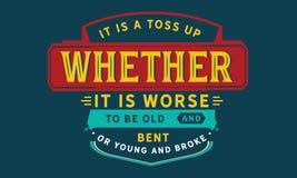 Het is omhoog een worp of het slechter is om oud te zijn en neiging of jongelui en brak royalty-vrije illustratie