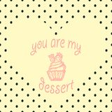 Het teken ` u is mijn dessert ` Hand getrokken krabbel Illustratie De kaart van de groet Stock Fotografie