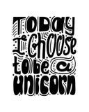 Het zwart-witte hand-drawn van letters voorzien - verkies vandaag een eenhoorn te zijn vector illustratie