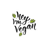 Hey I am Vegan. Modern handwritten calligraphy. Vector hand drawn lettering Stock Photos