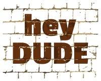 Hey tizio stampato sul muro di mattoni stilizzato Iscrizione umoristica strutturata per la vostra progettazione Vettore illustrazione di stock