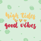 High tides good vibes - hand drawn lettering quote colorful fun brush ink inscription for photo overlays, greeting card Royalty Free Stock Photos