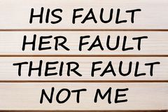 His Her Their and Not Me Fault Concept. His Fault, Her Fault, Their Fault, Not Me Business Concept. Blame shifting. Why People Blame Others royalty free stock image