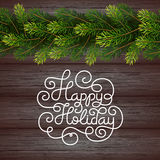 Holiday gift card with hand lettering Happy Holiday and Christmas borders from fir tree branches on wood background. Vector illustration for your design Royalty Free Stock Images