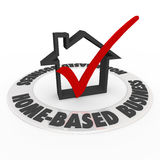 Home Based Business Check Mark Box House Icon. Home Based Business words on a ring around a house icon and check mark and box to illustrate steps to form a royalty free illustration