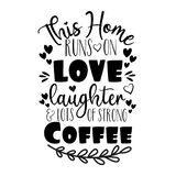 This Home runs on love laughter & lots of strong coffee - positive saying.