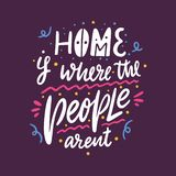 Home is where the people arent. Hand drawn vector lettering. Motivational inspirational quote. Vector illustration isolated on vector illustration