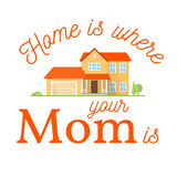 Home is where your mom is. Stock Image