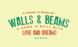 A house is made of walls and beams. A home is built with love and dreams quote illustration vector illustration